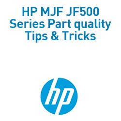 HP MJF JF500 Series Part quality tips tricks