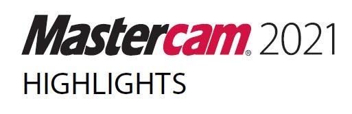 Mastercam 2021 Highlights